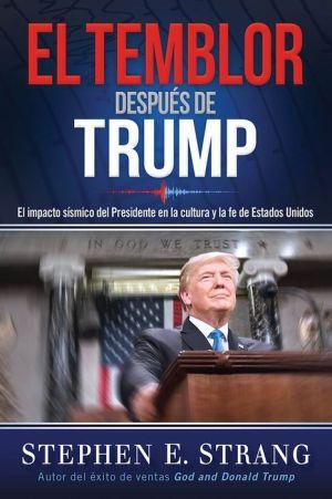 El temblor despu s de Trump / Trump Aftershock: El impacto s smico del Presidente en la cultura y la fe de Estados Unidos