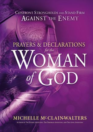 Prayers and Declarations for the Woman of God: Confront Strongholds and Stand Firm Against the Enemy