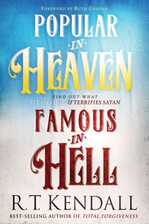 Popular in Heaven Famous in Hell: Find Out What Pleases God & Terrifies Satan