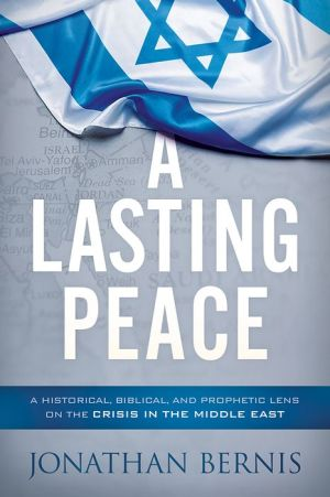 Book A Lasting Peace: A Historical, Biblical, and Prophetic Lens on the Crisis in the Middle East