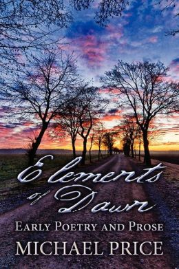 Elements of Dawn: Early Poetry and Prose