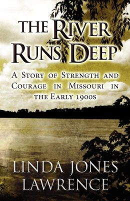 The River Runs Deep: A Story of Strength and Courage in Missouri in the Early 1900s