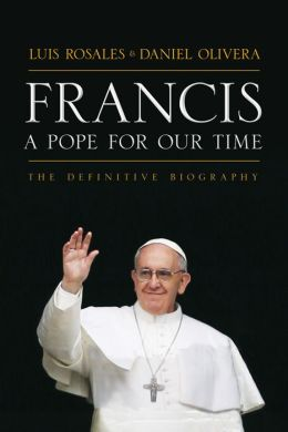 Francis: A Pope for Our Time: The Definitive Biography