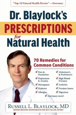 Dr. Blaylock's Prescriptions for Natural Health: Natural Cures for 70 Common Health Conditions