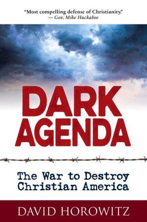 Book DARK AGENDA: The War to Destroy Christian America