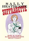 Book Cover Image. Title: Sally Heathcote, Suffragette, Author: Mary M. Talbot