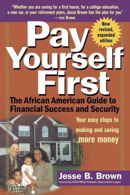 Pay Yourself First: The African American Guide to Financial Success and Security