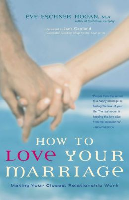 How to Love Your Marriage: Making Your Closest Relationship Work