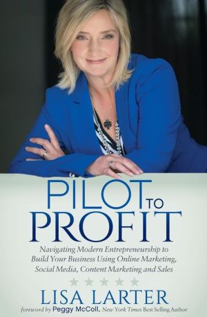 Pilot to Profit: Navigating Modern Entrepreneurship to Build Your Business Using Online Marketing, Social Media, Content Marketing and Sales