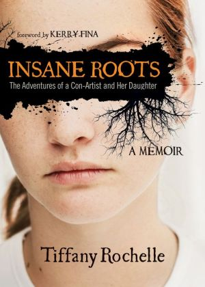 Insane Roots: The Adventures of a Con-Artist and Her Daughter A Memoir