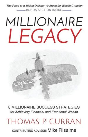 Millionaire Legacy: 8 Millionaire Success Strategies for Achieving Financial and Emotional Wealth
