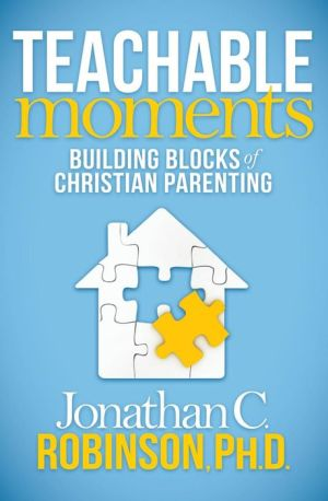 Teachable Moments: Building Blocks of Christian Parenting