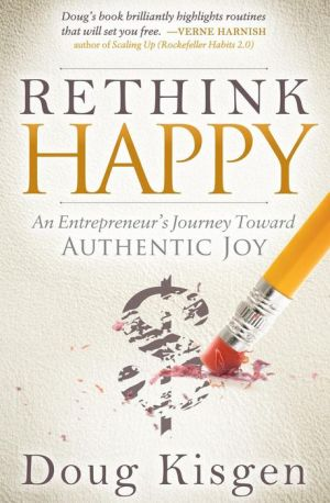 Rethink Happy: An Entrepreneur's Journey About Finding Authentic Joy