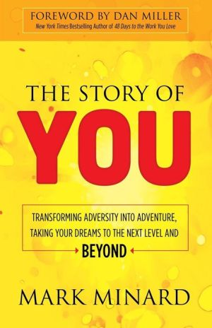 The Story of You: Transforming Adversity into Adventure, Taking Your Dreams to the Next Level and Beyond
