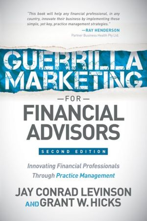 Guerilla Marketing for Financial Advisors: Transforming Financial Professionals through Practice Management