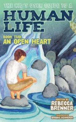 The Kid's User Guide to a Human Life: Book Two: An Open Heart