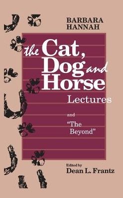 Barbara Hannah: The Cat, Dog, and Horse Lectures, and