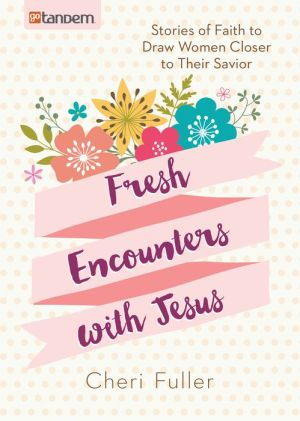 Fresh Encounters with Jesus: Stories of Faith to Draw Women Closer to Their Savior