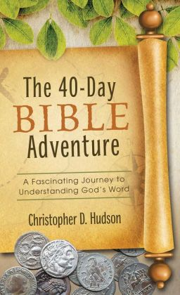 The 40-Day Bible Adventure: A Fascinating Journey to Understanding God's Word