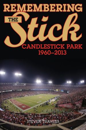 Remembering the Stick: Candlestick Park-1960-2013
