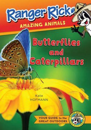 Ranger Rick's Amazing Animals: Caterpillars and Butterflies