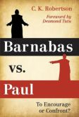 Book Cover Image. Title: Barnabas vs. Paul:  To Encourage or Confront?, Author: Charles Kevin Robertson