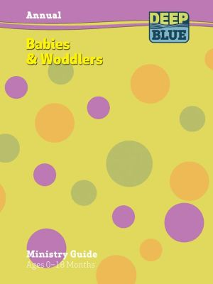 Deep Blue Babies and Woddlers Annual Ministry Guide 2016-2017: Ages 0 - 18 Months