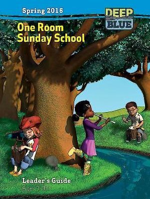 Deep Blue One Room Sunday School Leader's Guide Spring 2016: Ages 3-12