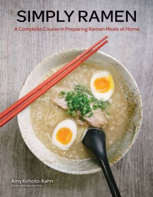 Simply Ramen: Tempting Dishes and Make-Ahead Meals for the Noodle-Lover