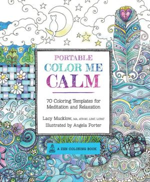 Portable Color Me Calm: 70 Coloring Templates for Meditation and Relaxation