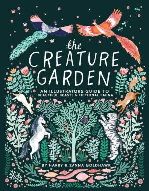 The Creature Garden: An Illustrator's Guide to Beautiful Beasts & Fictional Fauna