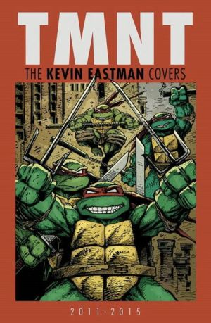 Teenage Mutant Ninja Turtles: The Kevin Eastman Covers (2011-2015)