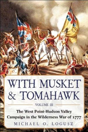 With Musket & Tomahawk: The West Point-Hudson Valley Campaign in the Wilderness War of 1777