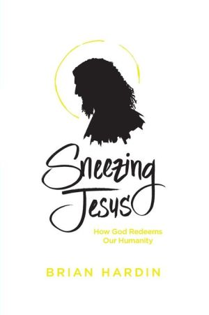 Sneezing Jesus: How God Redeems Our Humanity