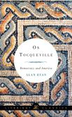 Book Cover Image. Title: On Tocqueville:  Democracy and America, Author: Alan Ryan