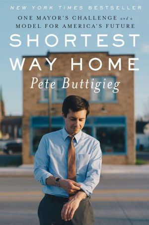 Book Shortest Way Home: One Mayor's Challenge and a Model for America's Future