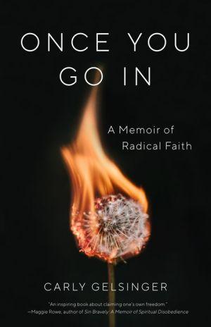 Once You Go In: A Memoir of Radical Faith