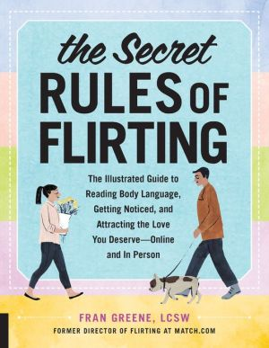The Secret Rules of Flirting: The Illustrated Guide to Reading Body Language, Getting Noticed, and Attracting the Love You Deserve--Online and In Person