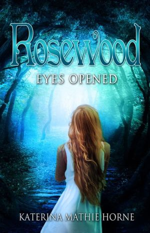 Rosewood: Eyes Opened: Book One of the Rosewood Series
