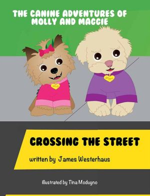 The Canine Adventures of Molly and Maggie: Crossing the Street