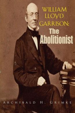 William Lloyd Garrison: The Abolitionist