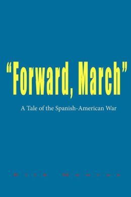 Forward, March: A Tale of the Spanish-American War