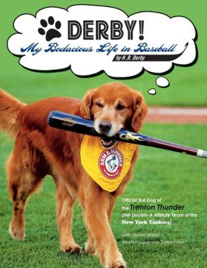 DERBY! - My Bodacious Life in Baseball by H.R. Derby: Bat Dog of the Trenton Thunder (the Double-A Affiliate Team of the Yankees)