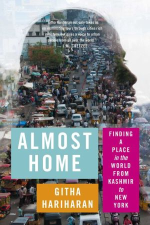 Almost Home: Cities and Other Places from Kashmir to New York