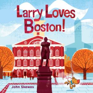 Larry Loves Boston!: A Larry Gets Lost Book