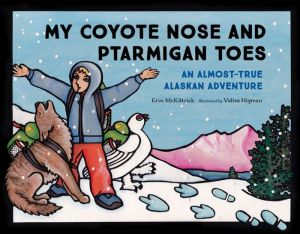 My Coyote Nose and Ptarmigan Toes: An Almost-True Alaskan Adventure