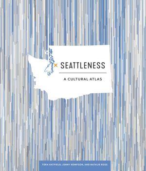 Book Seattleness: A Cultural Atlas