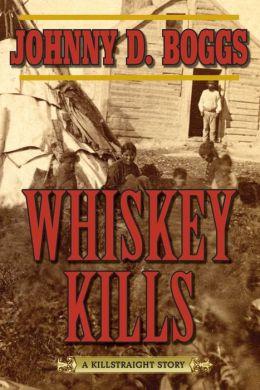 Whiskey Kills: A Killstraight Story