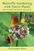 Book Cover Image. Title: Butterfly Gardening with Native Plants:  How to Attract and Identify Butterflies, Author: Christopher Kline