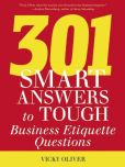Book Cover Image. Title: 301 Smart Answers to Tough Business Etiquette Questions, Author: Vicky Oliver